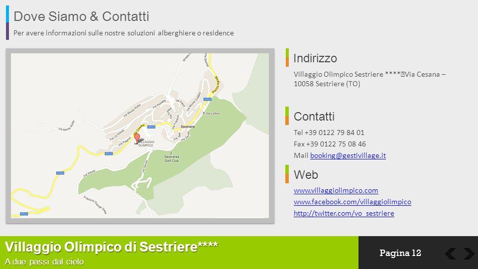 Dove Siamo & Contatti Per avere informazioni sulle nostre soluzioni alberghiere o residence Indirizzo Villaggio Olimpico Sestriere **** Via Cesana – 1