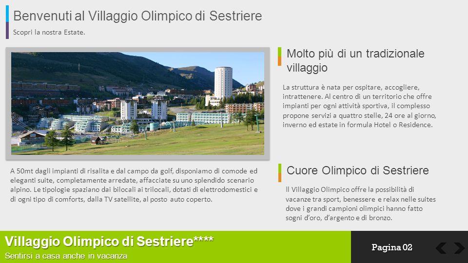 Benvenuti al Villaggio Olimpico di Sestriere Scopri la nostra Estate. A 50mt dagli impianti di risalita e dal campo da golf, disponiamo di comode ed e