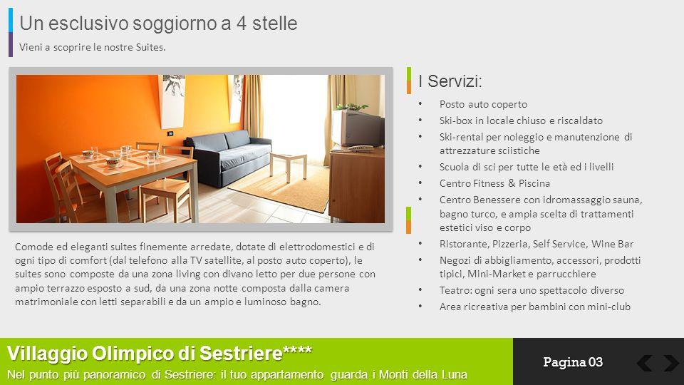 Un esclusivo soggiorno a 4 stelle Vieni a scoprire le nostre Suites. Comode ed eleganti suites finemente arredate, dotate di elettrodomestici e di ogn