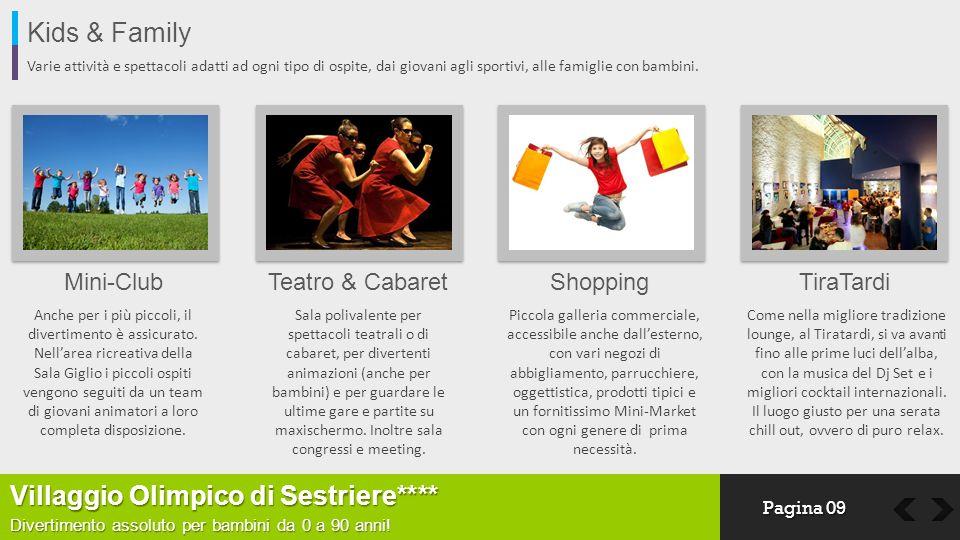 Kids & Family Varie attività e spettacoli adatti ad ogni tipo di ospite, dai giovani agli sportivi, alle famiglie con bambini. Mini-ClubTeatro & Cabar