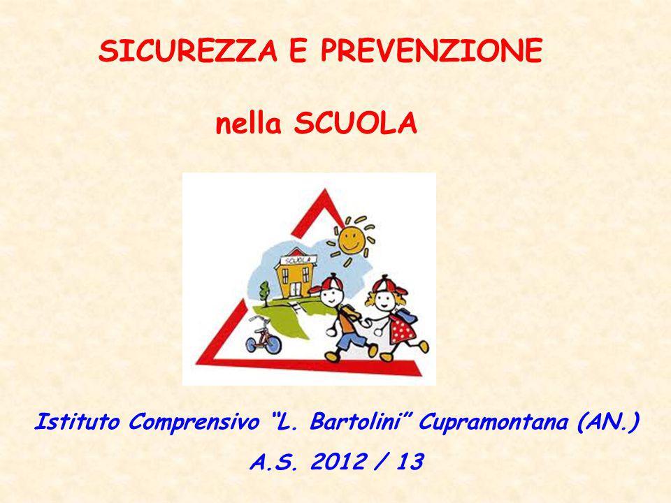 SICUREZZA E PREVENZIONE nella SCUOLA Istituto Comprensivo L. Bartolini Cupramontana (AN.) A.S. 2012 / 13