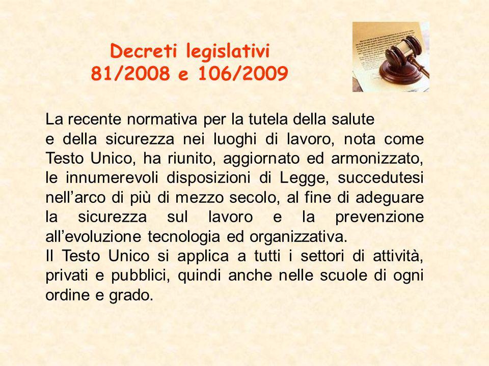 Decreti legislativi 81/2008 e 106/2009 La recente normativa per la tutela della salute e della sicurezza nei luoghi di lavoro, nota come Testo Unico,