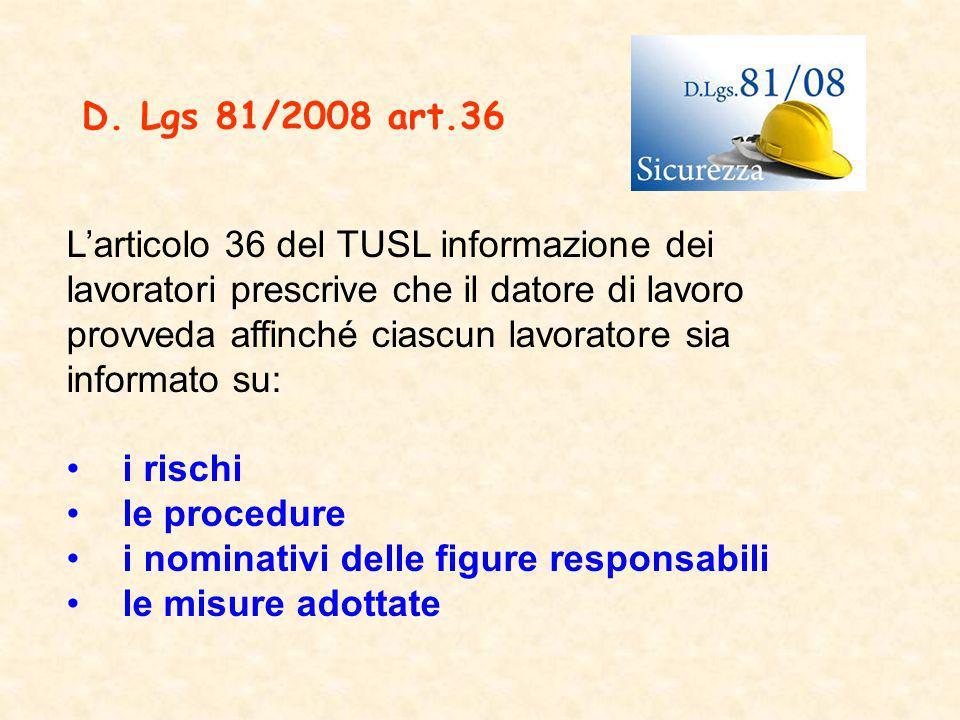 Larticolo 36 del TUSL informazione dei lavoratori prescrive che il datore di lavoro provveda affinché ciascun lavoratore sia informato su: i rischi le