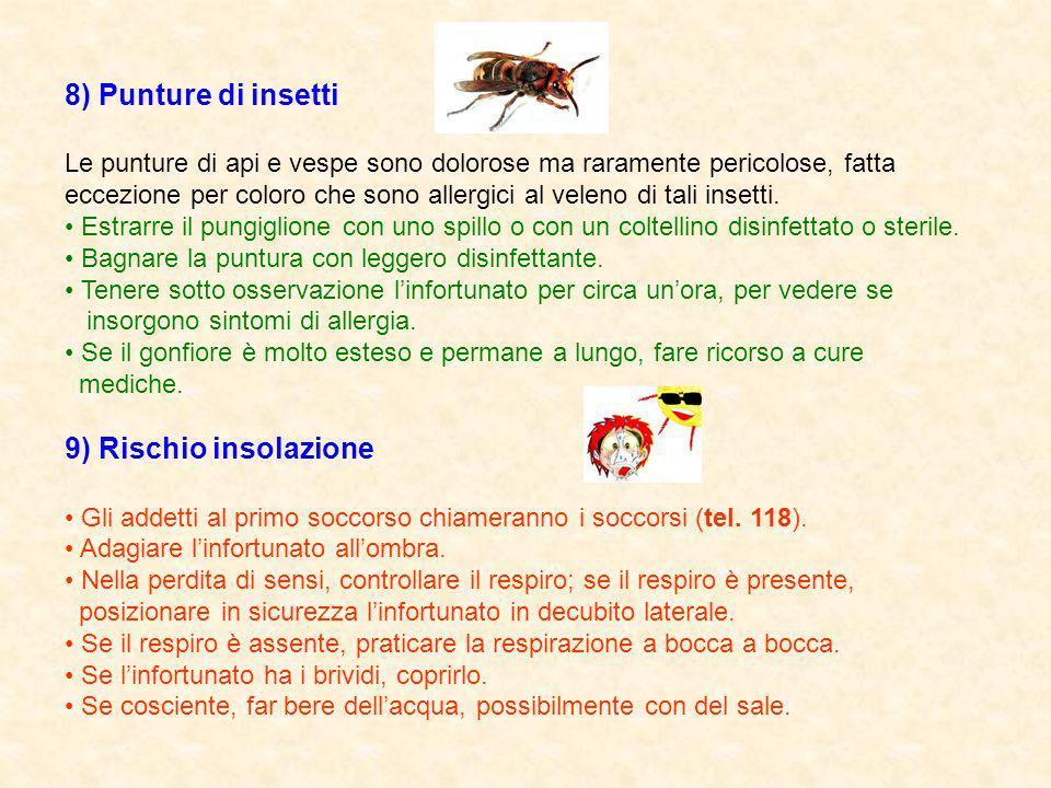 8) Punture di insetti Le punture di api e vespe sono dolorose ma raramente pericolose, fatta eccezione per coloro che sono allergici al veleno di tali