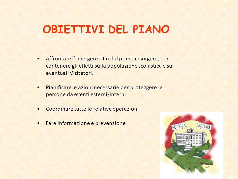 OBIETTIVI DEL PIANO Affrontare lemergenza fin dal primo insorgere, per contenere gli effetti sulla popolazione scolastica e su eventuali Visitatori. P