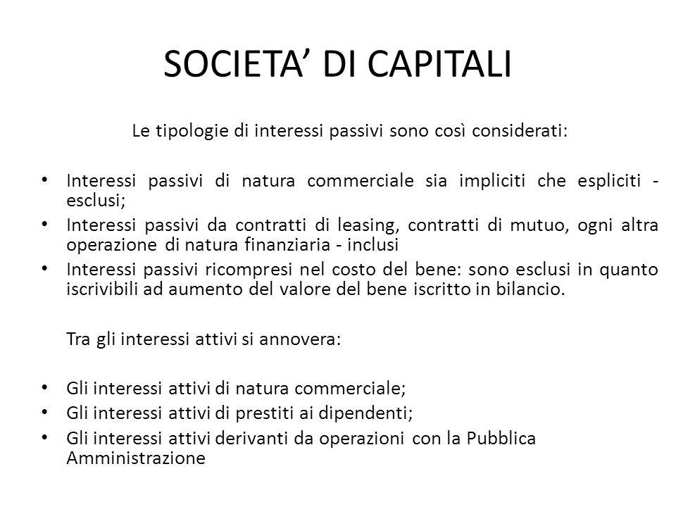 SOCIETA DI CAPITALI Le tipologie di interessi passivi sono così considerati: Interessi passivi di natura commerciale sia impliciti che espliciti - esc