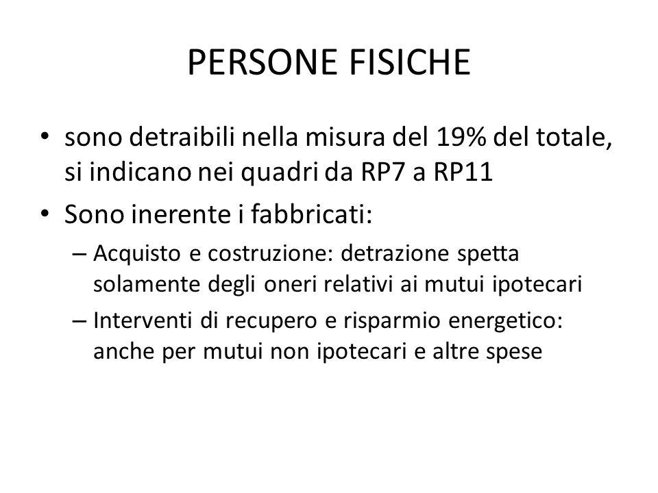 PERSONE FISICHE sono detraibili nella misura del 19% del totale, si indicano nei quadri da RP7 a RP11 Sono inerente i fabbricati: – Acquisto e costruz