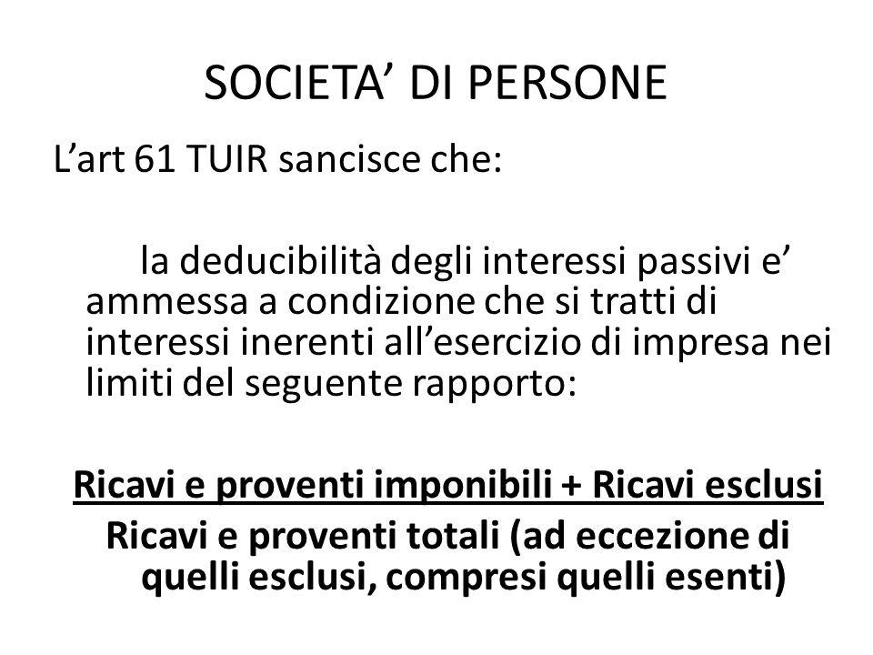SOCIETA DI PERSONE Lart 61 TUIR sancisce che: la deducibilità degli interessi passivi e ammessa a condizione che si tratti di interessi inerenti alles