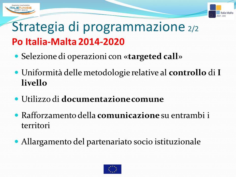 Strategia di programmazione 2/2 Po Italia-Malta 2014-2020 Selezione di operazioni con «targeted call» Uniformità delle metodologie relative al control