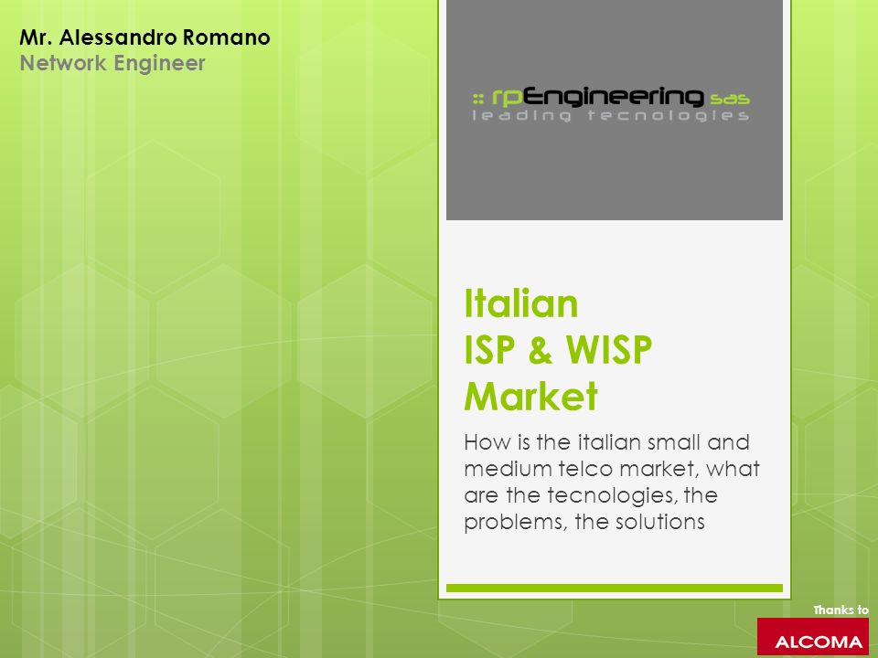 Italian ISP & WISP Market How is the italian small and medium telco market, what are the tecnologies, the problems, the solutions Thanks to Mr. Alessa