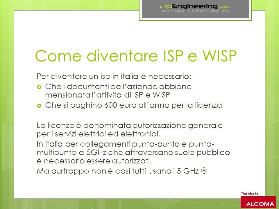 Come diventare ISP e WISP Per diventare un isp in italia è necessario: Che i documenti dellazienda abbiano mensionata lattività di ISP e WISP Che si paghino 600 euro allanno per la licenza La licenza è denominata autorizzazione generale per i servizi elettrici ed elettronici.