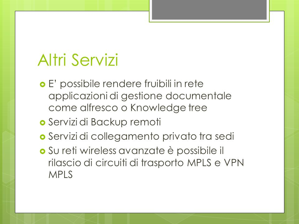 Altri Servizi E possibile rendere fruibili in rete applicazioni di gestione documentale come alfresco o Knowledge tree Servizi di Backup remoti Serviz