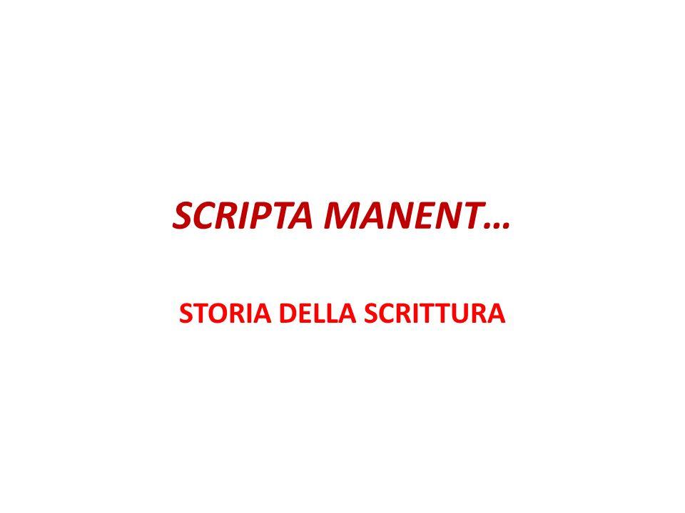 SCRIPTA MANENT… STORIA DELLA SCRITTURA