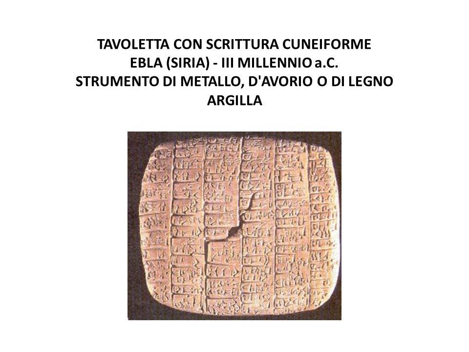 TAVOLETTA CON SCRITTURA CUNEIFORME EBLA (SIRIA) - III MILLENNIO a.C. STRUMENTO DI METALLO, D'AVORIO O DI LEGNO ARGILLA