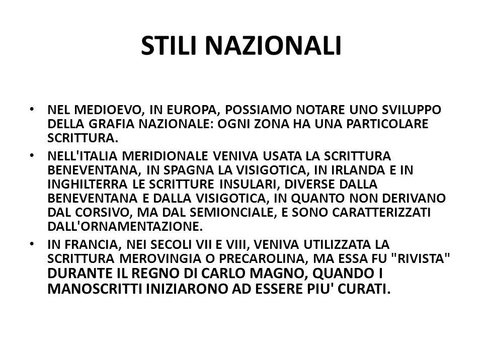 STILI NAZIONALI NEL MEDIOEVO, IN EUROPA, POSSIAMO NOTARE UNO SVILUPPO DELLA GRAFIA NAZIONALE: OGNI ZONA HA UNA PARTICOLARE SCRITTURA. NELL'ITALIA MERI