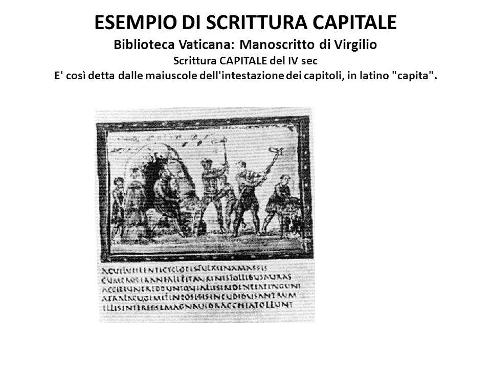 ESEMPIO DI SCRITTURA CAPITALE Biblioteca Vaticana: Manoscritto di Virgilio Scrittura CAPITALE del IV sec E' così detta dalle maiuscole dell'intestazio