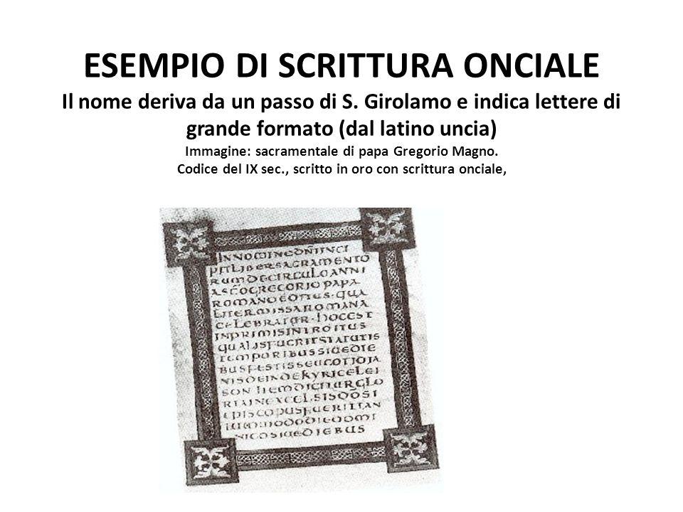 ESEMPIO DI SCRITTURA ONCIALE Il nome deriva da un passo di S. Girolamo e indica lettere di grande formato (dal latino uncia) Immagine: sacramentale di