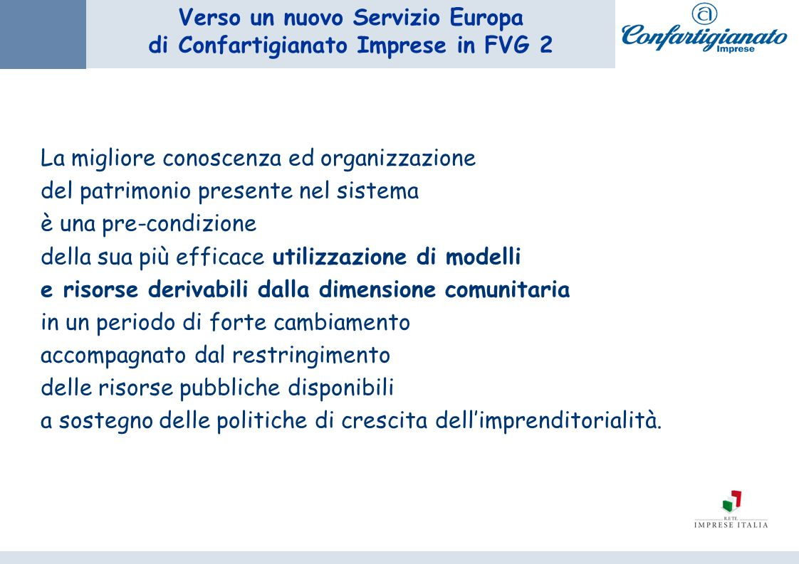 Verso un nuovo Servizio Europa di Confartigianato Imprese in FVG 2 La migliore conoscenza ed organizzazione del patrimonio presente nel sistema è una