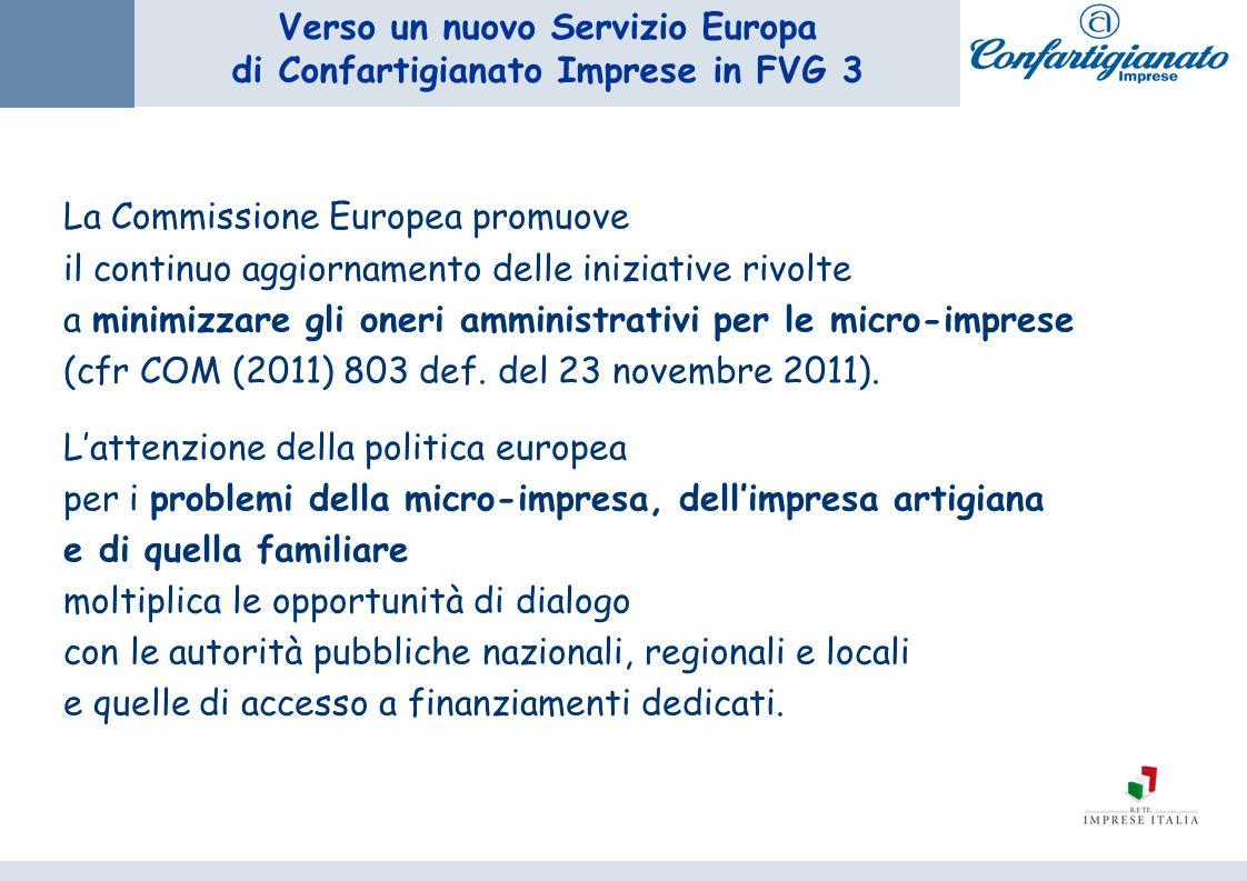 Verso un nuovo Servizio Europa di Confartigianato Imprese in FVG 3 La Commissione Europea promuove il continuo aggiornamento delle iniziative rivolte a minimizzare gli oneri amministrativi per le micro-imprese (cfr COM (2011) 803 def.