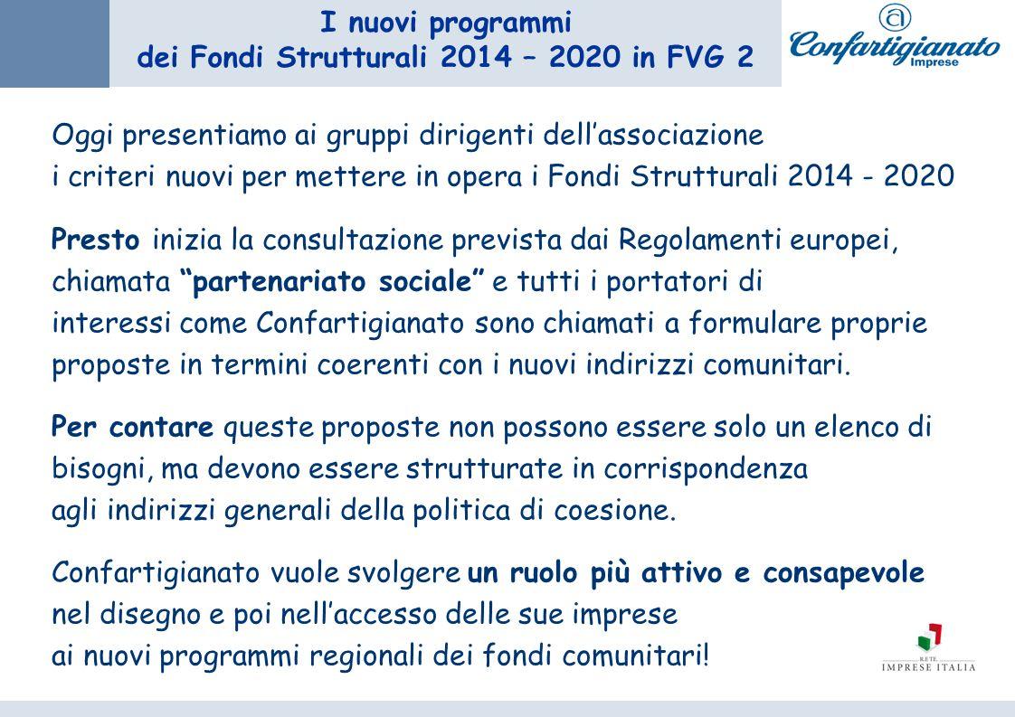 I nuovi programmi dei Fondi Strutturali 2014 – 2020 in FVG 2 Oggi presentiamo ai gruppi dirigenti dellassociazione i criteri nuovi per mettere in oper