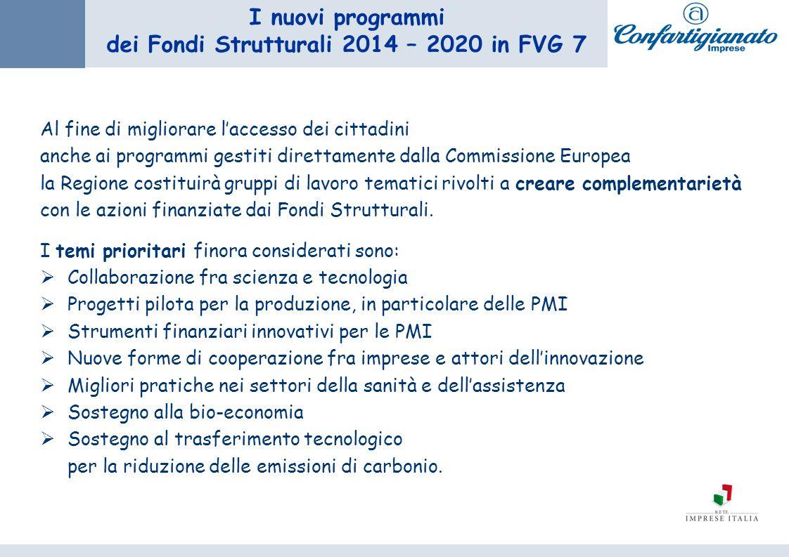 I nuovi programmi dei Fondi Strutturali 2014 – 2020 in FVG 7 Al fine di migliorare laccesso dei cittadini anche ai programmi gestiti direttamente dalla Commissione Europea la Regione costituirà gruppi di lavoro tematici rivolti a creare complementarietà con le azioni finanziate dai Fondi Strutturali.