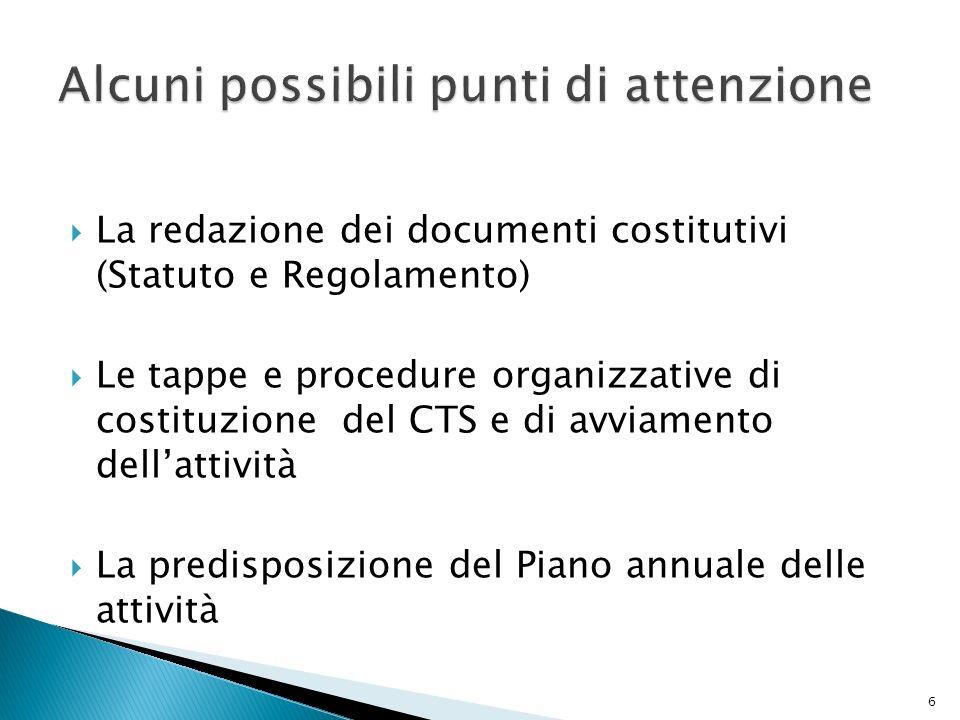 La redazione dei documenti costitutivi (Statuto e Regolamento) Le tappe e procedure organizzative di costituzione del CTS e di avviamento dellattività La predisposizione del Piano annuale delle attività 6