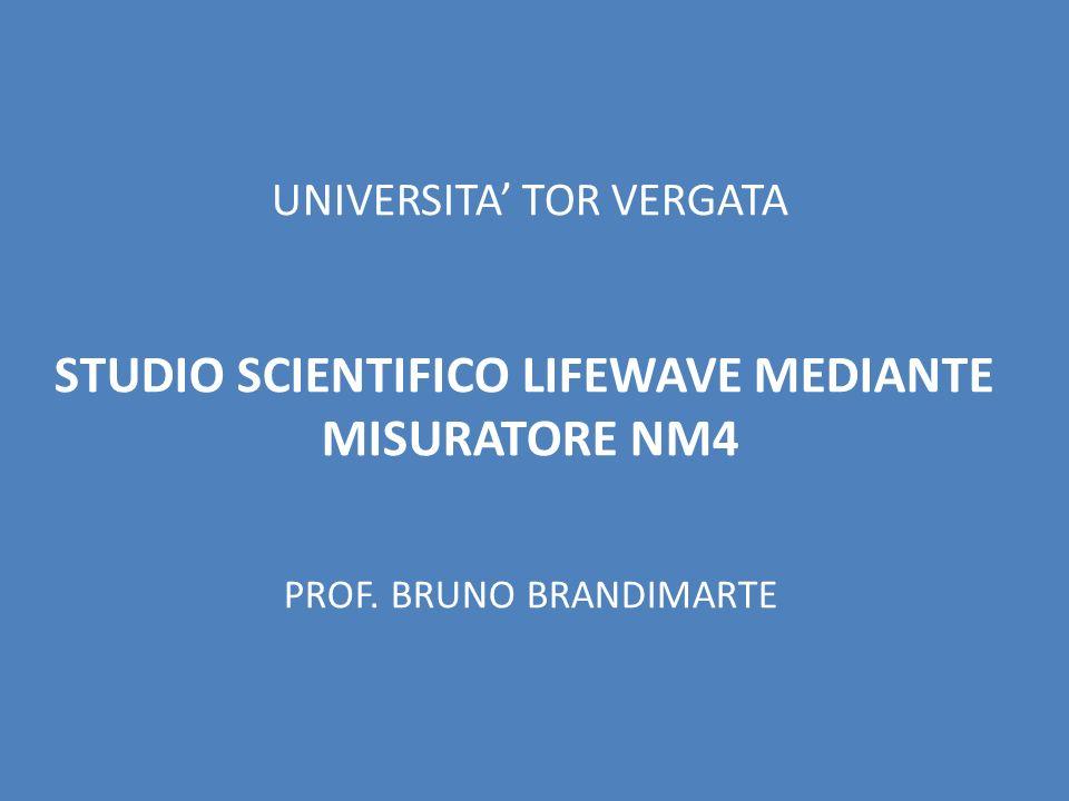 UNIVERSITA TOR VERGATA STUDIO SCIENTIFICO LIFEWAVE MEDIANTE MISURATORE NM4 PROF. BRUNO BRANDIMARTE
