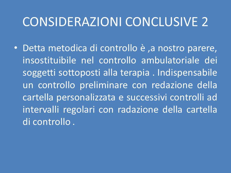 CONSIDERAZIONI CONCLUSIVE 2 Detta metodica di controllo è,a nostro parere, insostituibile nel controllo ambulatoriale dei soggetti sottoposti alla ter