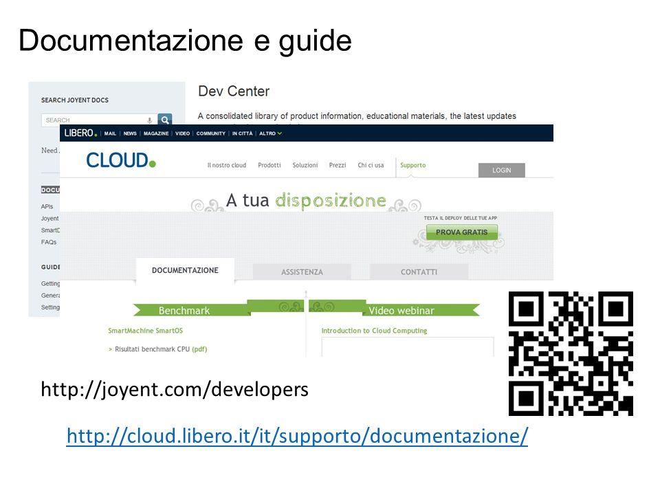 Documentazione e guide http://joyent.com/developers http://cloud.libero.it/it/supporto/documentazione/