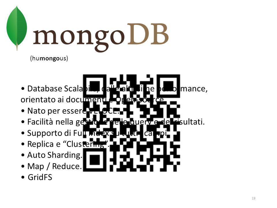 19 (humongous) Database Scalabile, dalle altissime performance, orientato ai documenti e Open-source. Nato per essere VELOCE. Facilità nella gestione