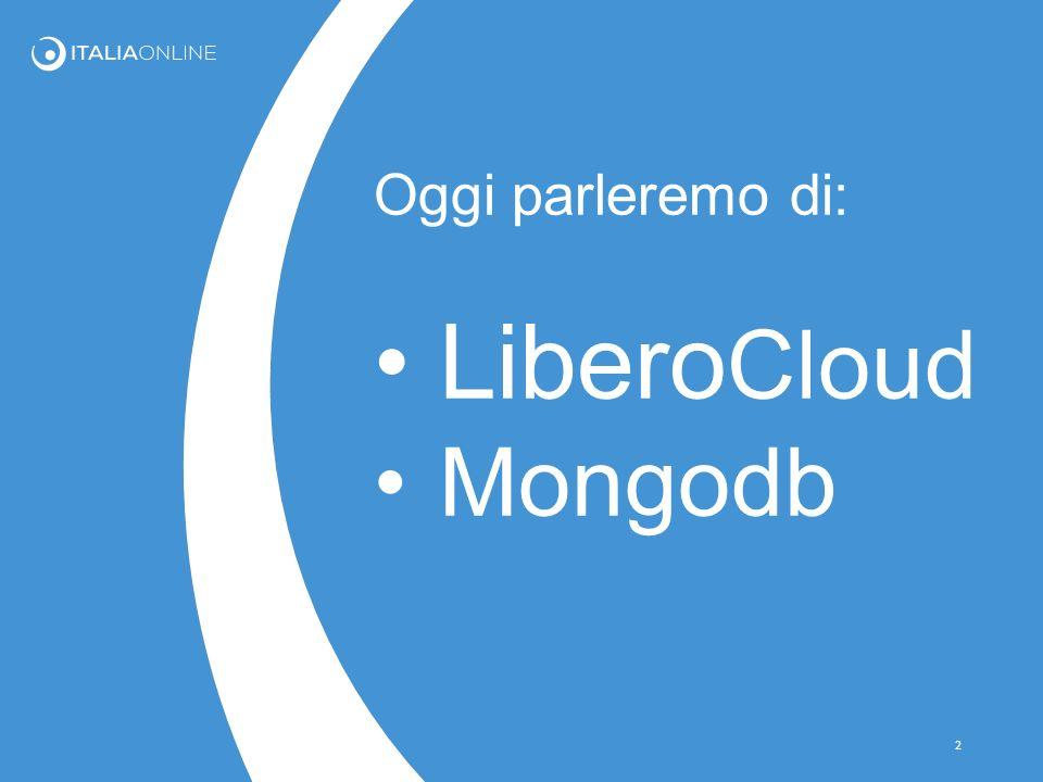 Oggi parleremo di: Libero Cloud Mongodb 2