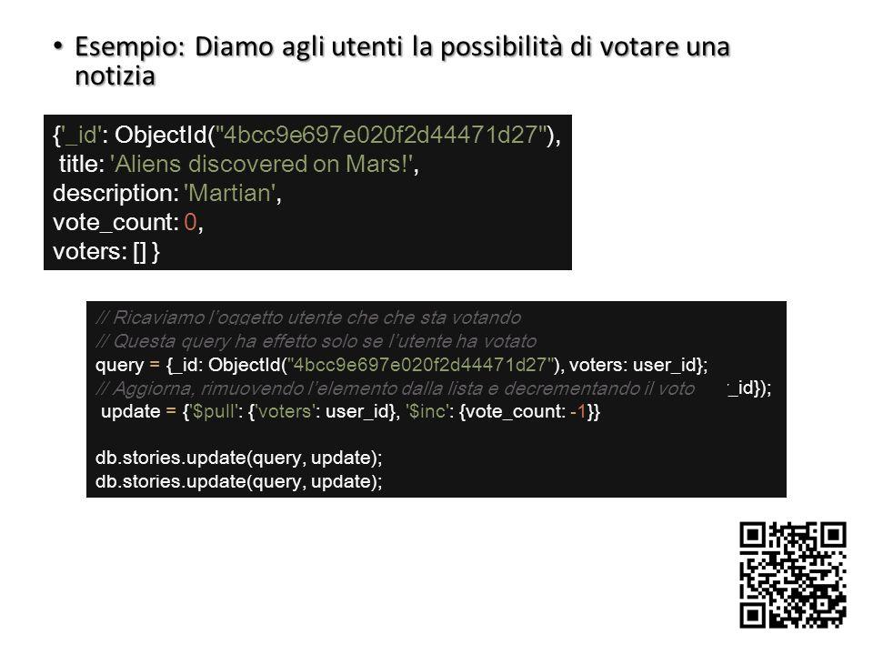 28 Esempio: Diamo agli utenti la possibilità di votare una notizia Esempio: Diamo agli utenti la possibilità di votare una notizia {'_id': ObjectId(