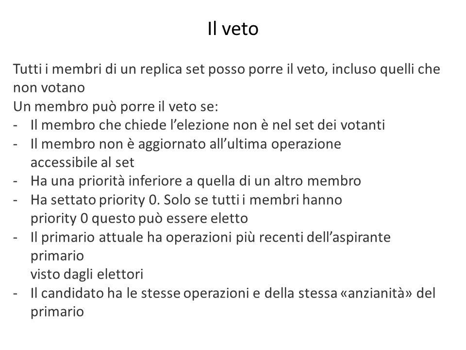 Il veto Tutti i membri di un replica set posso porre il veto, incluso quelli che non votano Un membro può porre il veto se: -Il membro che chiede lele
