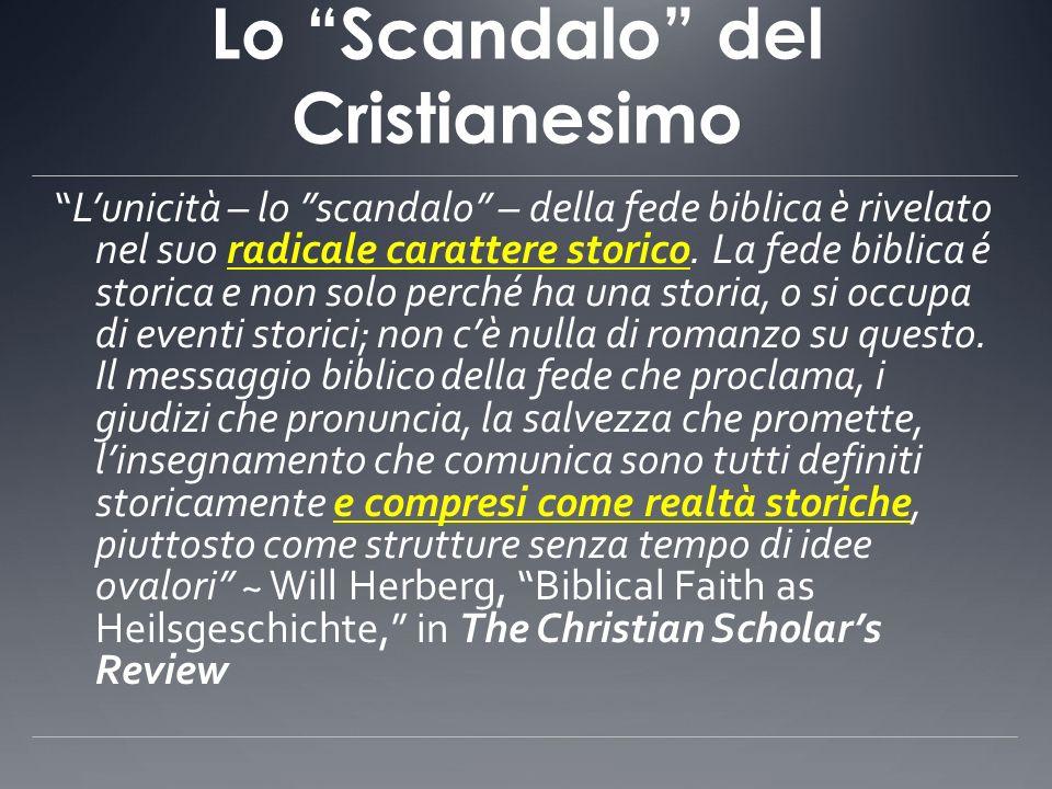 Lo Scandalo del Cristianesimo Lunicità – lo scandalo – della fede biblica è rivelato nel suo radicale carattere storico. La fede biblica é storica e n