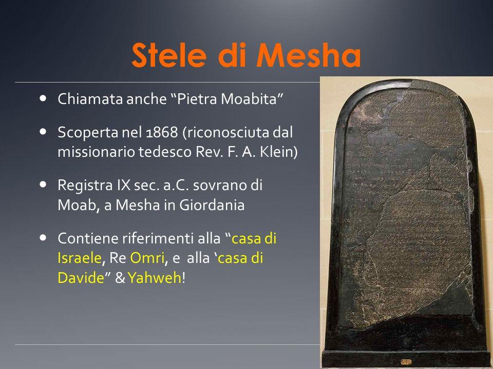 Stele di Mesha Chiamata anche Pietra Moabita Scoperta nel 1868 (riconosciuta dal missionario tedesco Rev. F. A. Klein) Registra IX sec. a.C. sovrano d