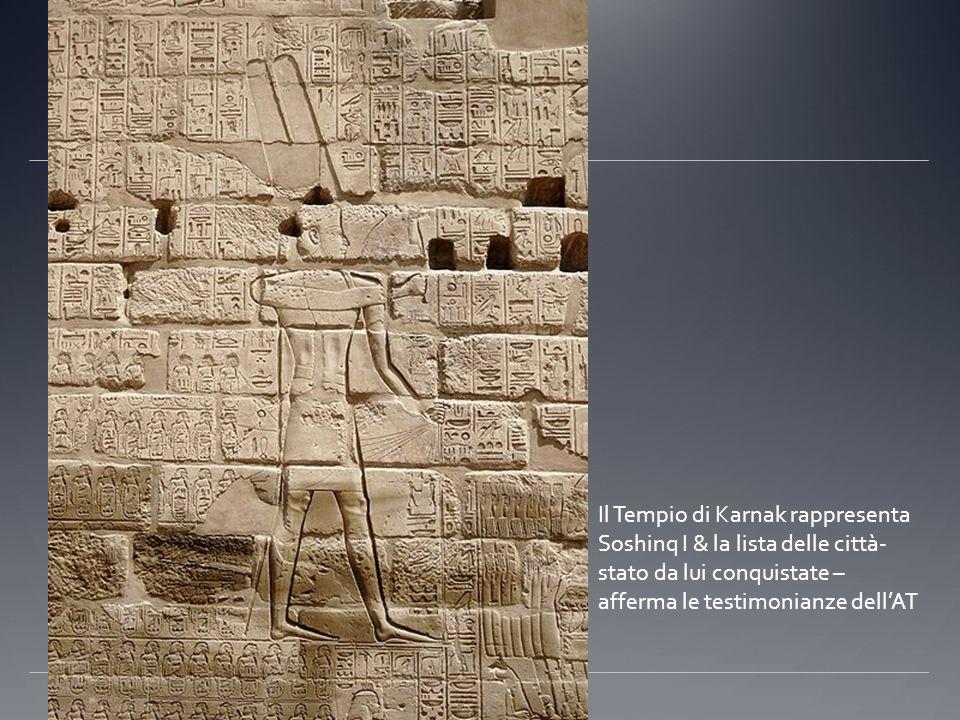 Il Tempio di Karnak rappresenta Soshinq I & la lista delle città- stato da lui conquistate – afferma le testimonianze dellAT