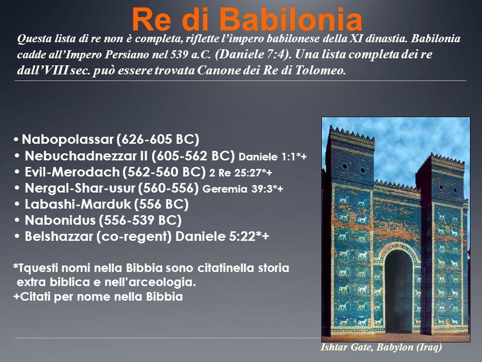Re di Babilonia Questa lista di re non è completa, riflette limpero babilonese della XI dinastia. Babilonia cadde allImpero Persiano nel 539 a.C. (Dan