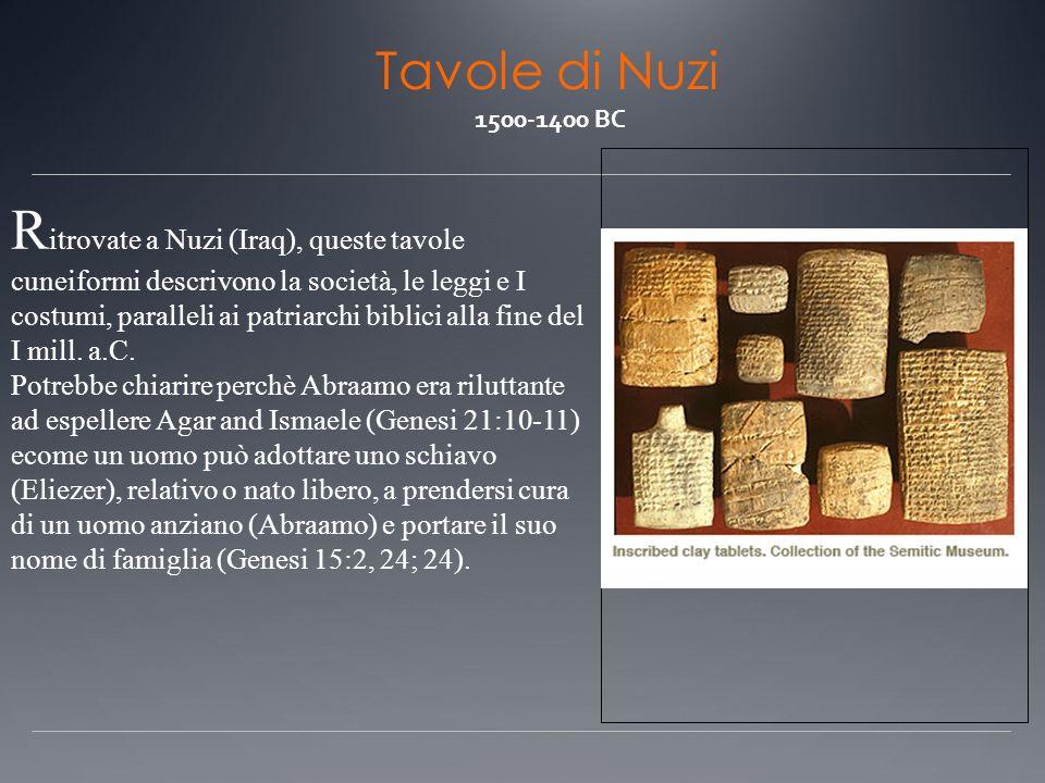 Tavole di Nuzi 1500-1400 BC R itrovate a Nuzi (Iraq), queste tavole cuneiformi descrivono la società, le leggi e I costumi, paralleli ai patriarchi bi