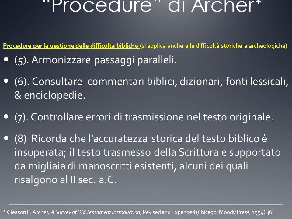 Procedure di Archer* (5). Armonizzare passaggi paralleli. (6). Consultare commentari biblici, dizionari, fonti lessicali, & enciclopedie. (7). Control