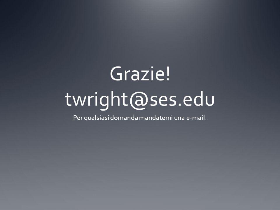 Grazie! twright@ses.edu Per qualsiasi domanda mandatemi una e-mail.