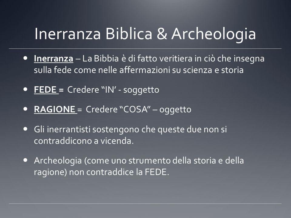 Inerranza Biblica & Archeologia Inerranza – La Bibbia è di fatto veritiera in ciò che insegna sulla fede come nelle affermazioni su scienza e storia F