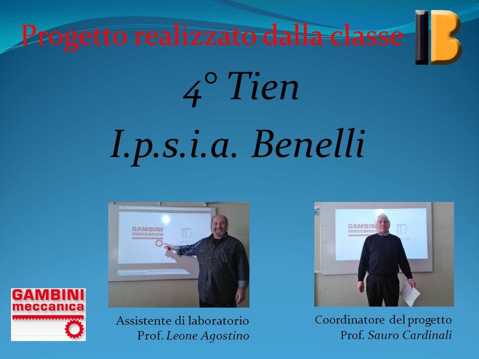 Progetto realizzato dalla classe 4° Tien I.p.s.i.a. Benelli Assistente di laboratorio Prof. Leone Agostino Coordinatore del progetto Prof. Sauro Cardi