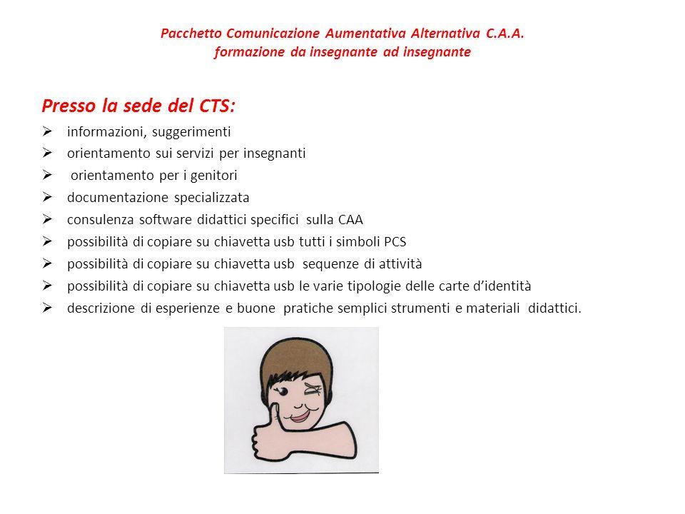 Pacchetto Comunicazione Aumentativa Alternativa C.A.A. formazione da insegnante ad insegnante Presso la sede del CTS: informazioni, suggerimenti orien