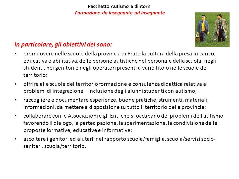 Pacchetto Autismo e dintorni Formazione da insegnante ad insegnante In particolare, gli obiettivi del sono: promuovere nelle scuole della provincia di