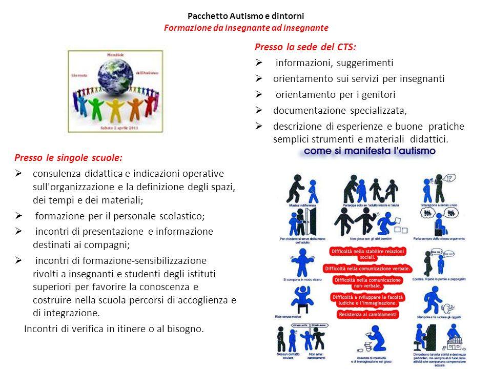 Pacchetto Autismo e dintorni Formazione da insegnante ad insegnante Presso le singole scuole: consulenza didattica e indicazioni operative sull'organi