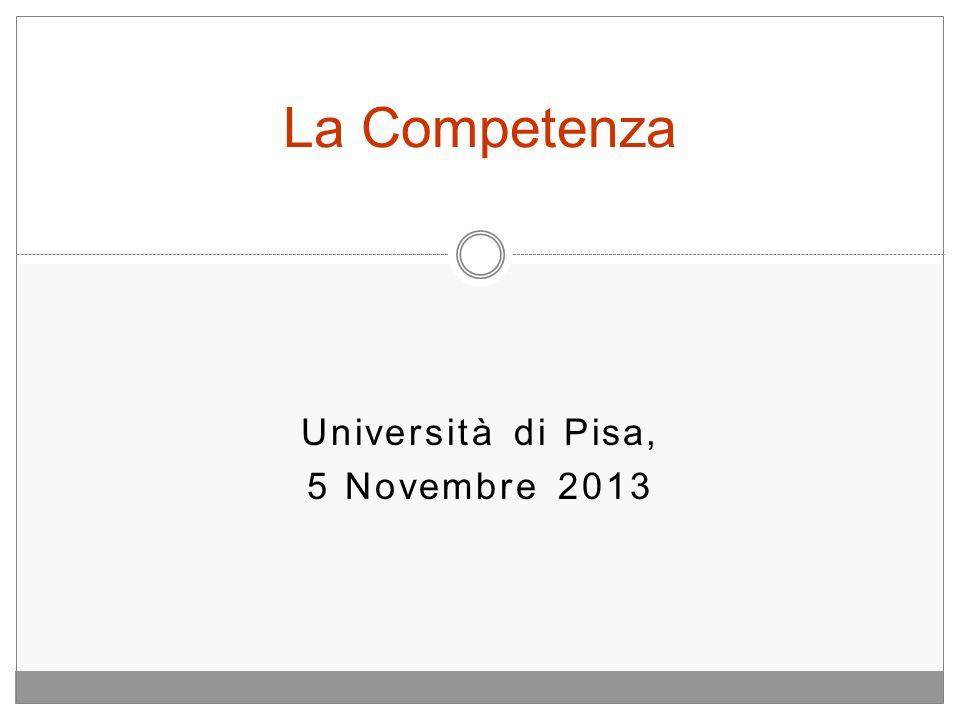 Università di Pisa, 5 Novembre 2013 La Competenza