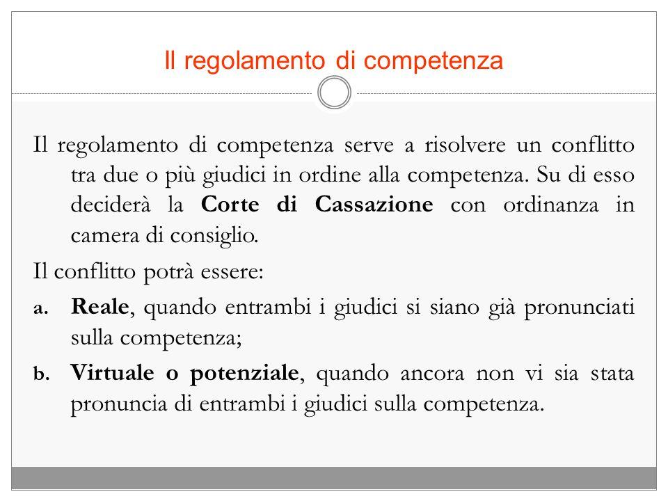 Il regolamento di competenza Il regolamento di competenza serve a risolvere un conflitto tra due o più giudici in ordine alla competenza. Su di esso d