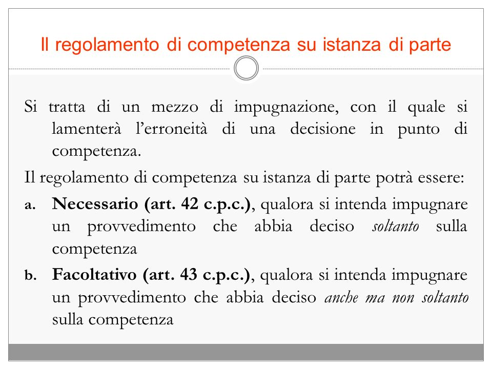 Il regolamento di competenza su istanza di parte Si tratta di un mezzo di impugnazione, con il quale si lamenterà lerroneità di una decisione in punto