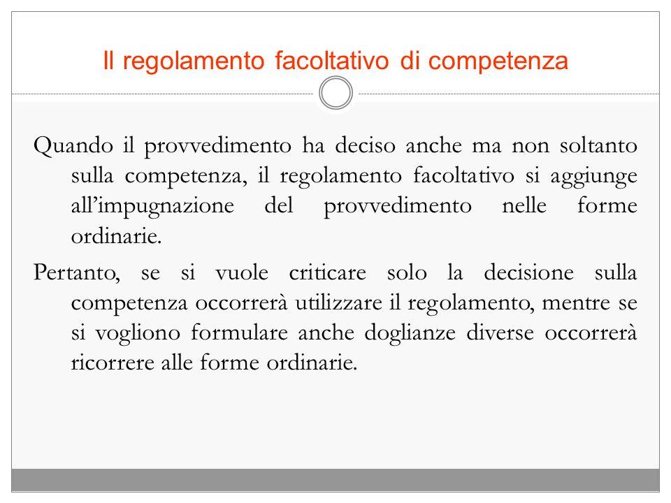 Il regolamento facoltativo di competenza Quando il provvedimento ha deciso anche ma non soltanto sulla competenza, il regolamento facoltativo si aggiu
