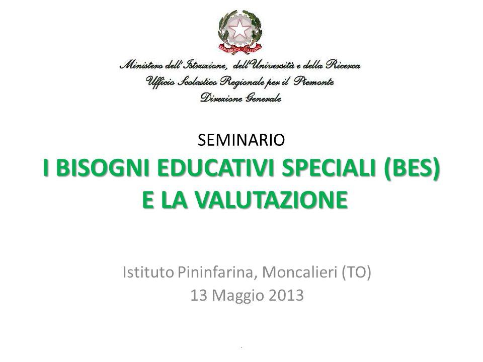 I BISOGNI EDUCATIVI SPECIALI (BES) E LA VALUTAZIONE SEMINARIO I BISOGNI EDUCATIVI SPECIALI (BES) E LA VALUTAZIONE Istituto Pininfarina, Moncalieri (TO